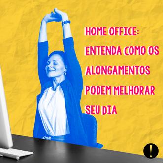 Home Office: Entenda Como os Alongamentos podem Melhorar seu Dia