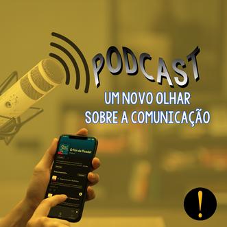Podcast: Um Novo Olhar Sobre A Comunicação