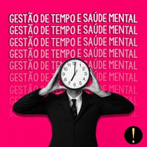 Gestão de tempo e saúde mental: como gerir e organizar a rotina pensando no seu bem estar