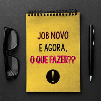 PARA TUDO: Job novo e agora, por onde começo?