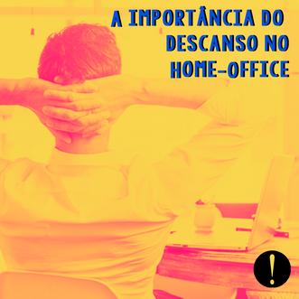 A importância do descanso no Home-Office