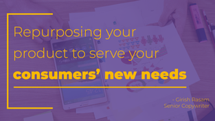 Repurposing your product to serve your consumers' new needs