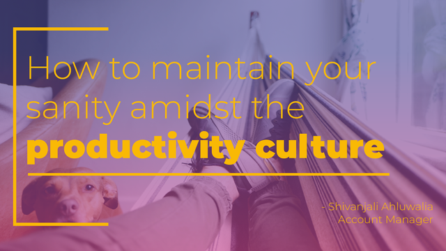 Keeping your sanity amidst the productivity culture