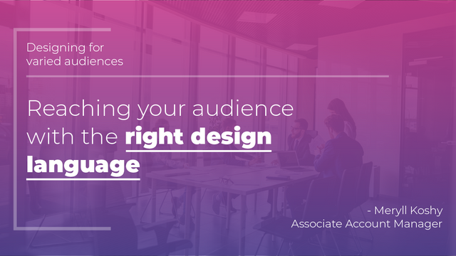 Designing for varied audiences:  Reaching your audience with the right design language