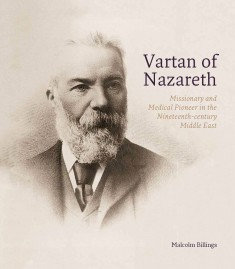 Vartan of Nazareth: Missionary and Medical Pioneer in the 19th c Middle East