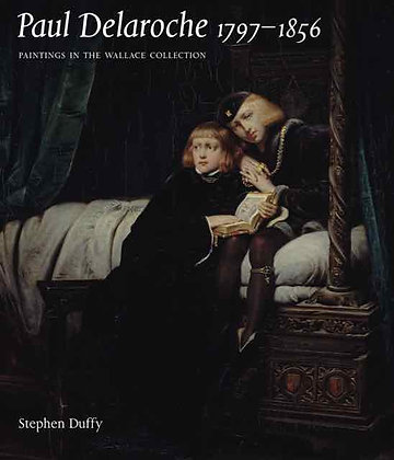 Paul Delaroche 1797-1856: Paintings in The Wallace Collection