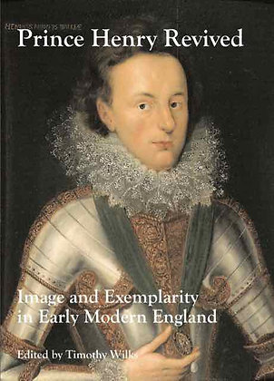 Prince Henry Revived: Image and Exemplarity in Early Modern England