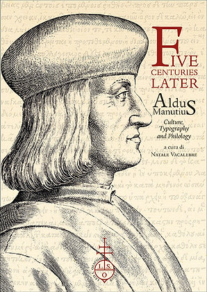 Five Centuries Later. Aldus Manutius: Culture, Typography and Philology