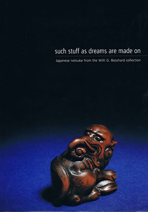 Such Stuff as Dreams are Made On: Japanese Netsuke from Willi G. Bosshard Coll.