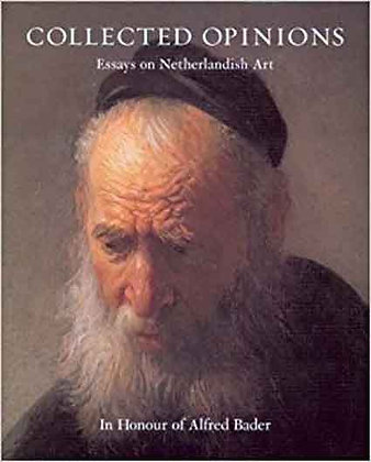 Collected Opinions: Essays on Netherlandish Art in Honour of Alfred Bader