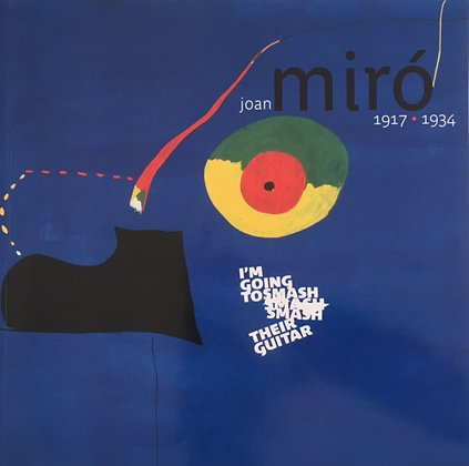 Joan Miro 1917–1935: I'm going to smash their guitar