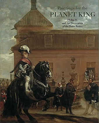 Paintings for the Planet King: Philip IV and the Buen Retiro Palace