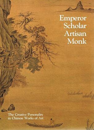 Emperor Scholar Artisan Monk: The Creative Personality in Chinese Works of Art