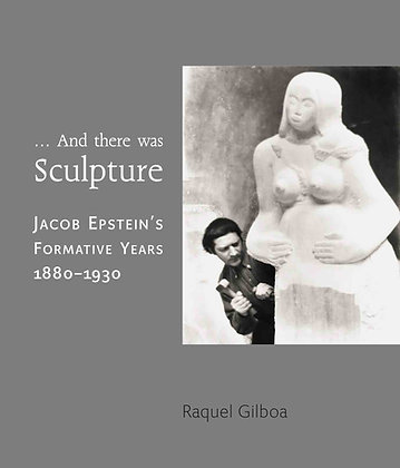 '...And there was Sculpture': Jacob Epstein's Formative Years 1880–1930