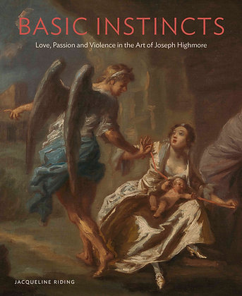 Basic Instincts: Love, Passion and Violence in the Art of Joseph Highmore
