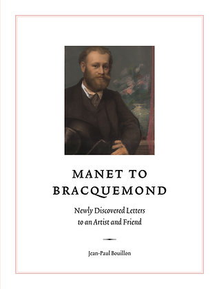 Manet to Bracquemond: Newly Discovered Letters to an Artist and Friend