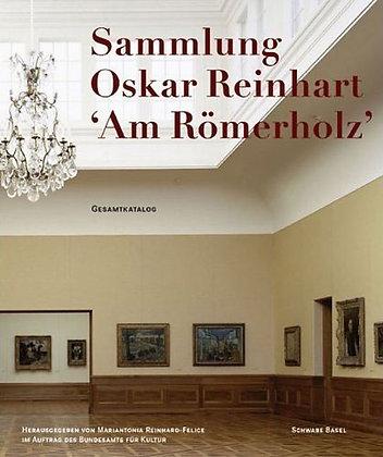 The Oskar Reinhart Collection 'Am Römerholz', Winterthur: Complete Catalogue