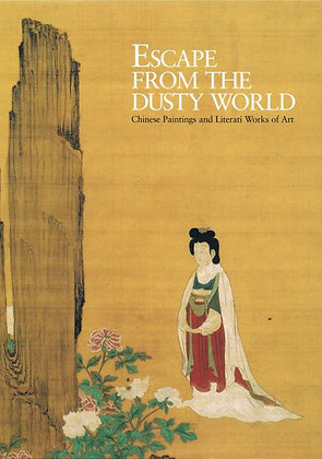 Escape from the Dusty World: Chinese Paintings and Literati Works of Art