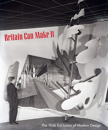 Britain Can Make It: The 1946 Exhibition of Modern Design