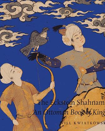 The Eckstein Shahnama: An Ottoman Book of Kings