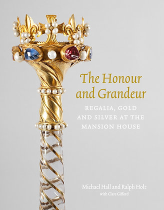 The Honour and Grandeur: Regalia, Gold and Silver at the Mansion House