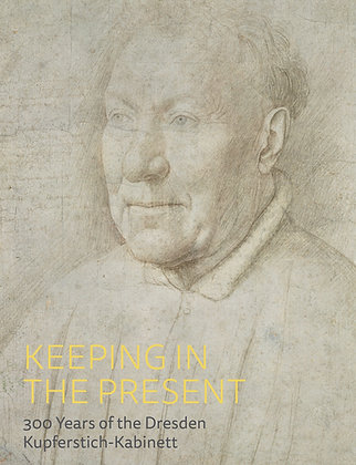 Keeping in the Present: 300 Years at the Dresden Kupferstich-Kabinett