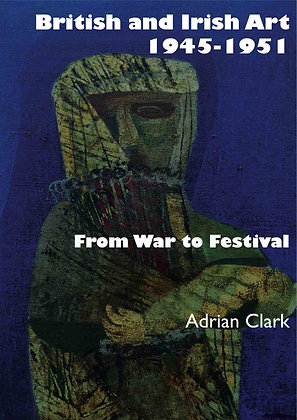 British and Irish Art 1945-1951: From War to Festival