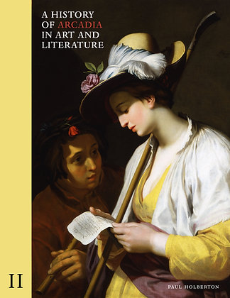 A History of Arcadia in Art and Literature: Volume II