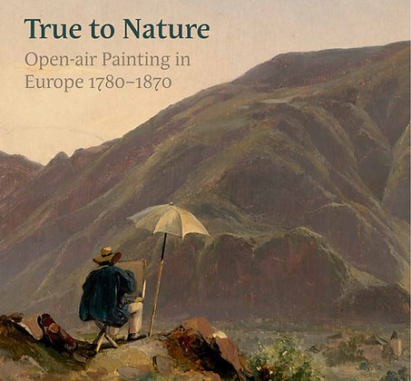 True to Nature: Open-Air Painting in Europe 1780–1870