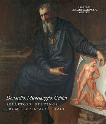 Donatello, Michelangelo, Cellini: Sculptor's Drawings from Renaissance Italy