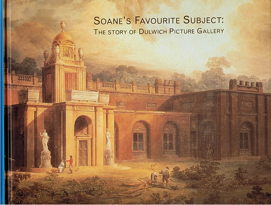 Soane's Favourite Subject: The Story of Dulwich Picture Gallery