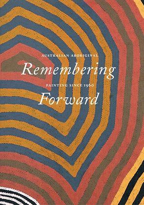 Remembering Forward: Paintings of Australian Aborigines Since 1960