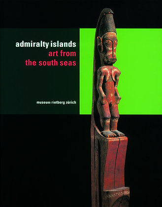The Admiralty Islands: Art from the South Seas