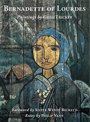 Bernadette of Lourdes: Paintings by Greg Tricker