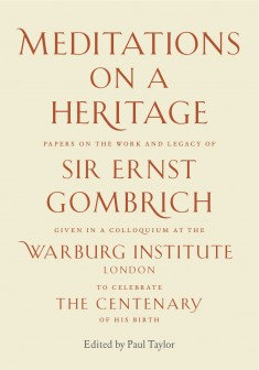 Meditations on a Heritage: Papers on the Work and Legacy of Sir Ernst Gombrich
