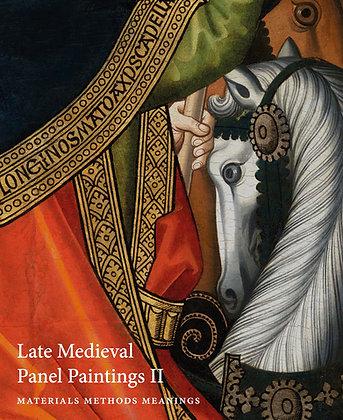 Late Medieval Panel Paintings: Methods Materials Meanings Vol. II