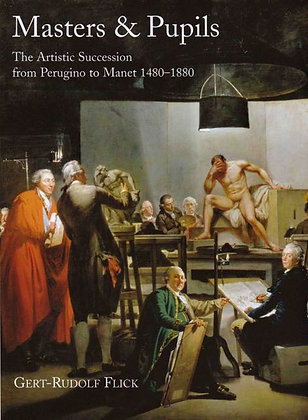 Masters and Pupils: The Artistic Succession from Perugino to Manet 1480–1880
