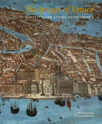 The Image of Venice: Fialetti's View and Sir Henry Wotton