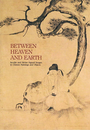Between Heaven and Earth: Secular and Divine Figural Images in Chinese Painting