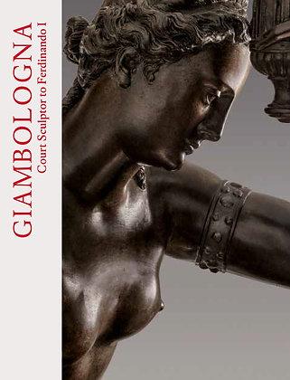 Giambologna: Court Sculptor to Ferdinando I