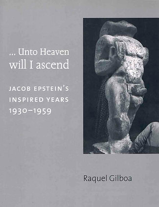 … Unto Heaven will I Ascend: Jacob Epstein's Inspired Years 1930–1959