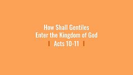 5/17 How Shall Gentiles Enter the Kingdom