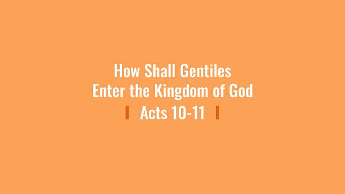05/17 How Shall Gentiles Enter the Kingdom