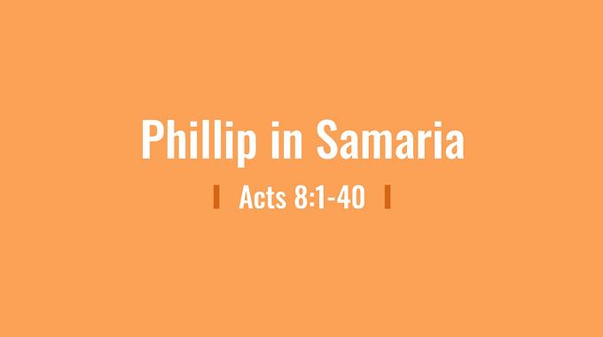 05/03 Philip in Samaria