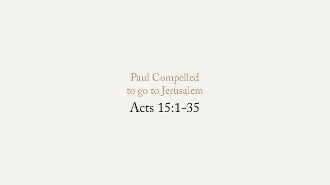 06/14 Paul Compelled to go to Jerusalem