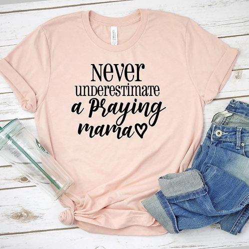 Never Underestimate the power of a praying mama women's T Shirt