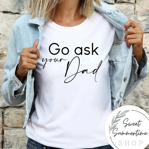 Go ask your dad Shirt