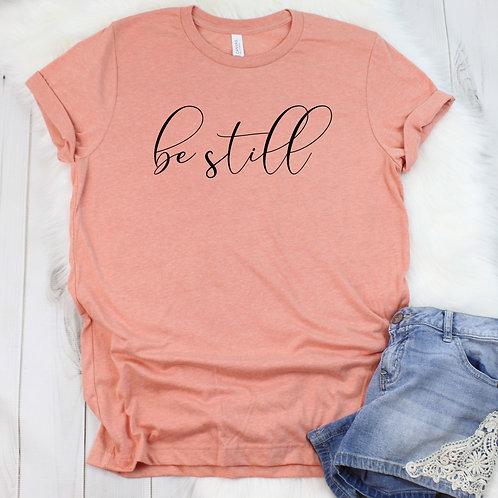 Be Still - women's T Shirt