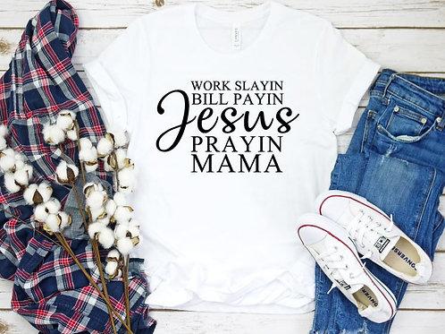 Work Slaying Bill Paying Jesus Slaying Mama- Women's T Shirt