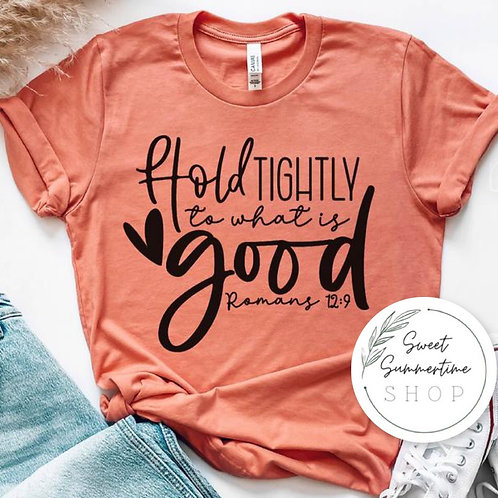 Hold tightly to what is good tee shirt